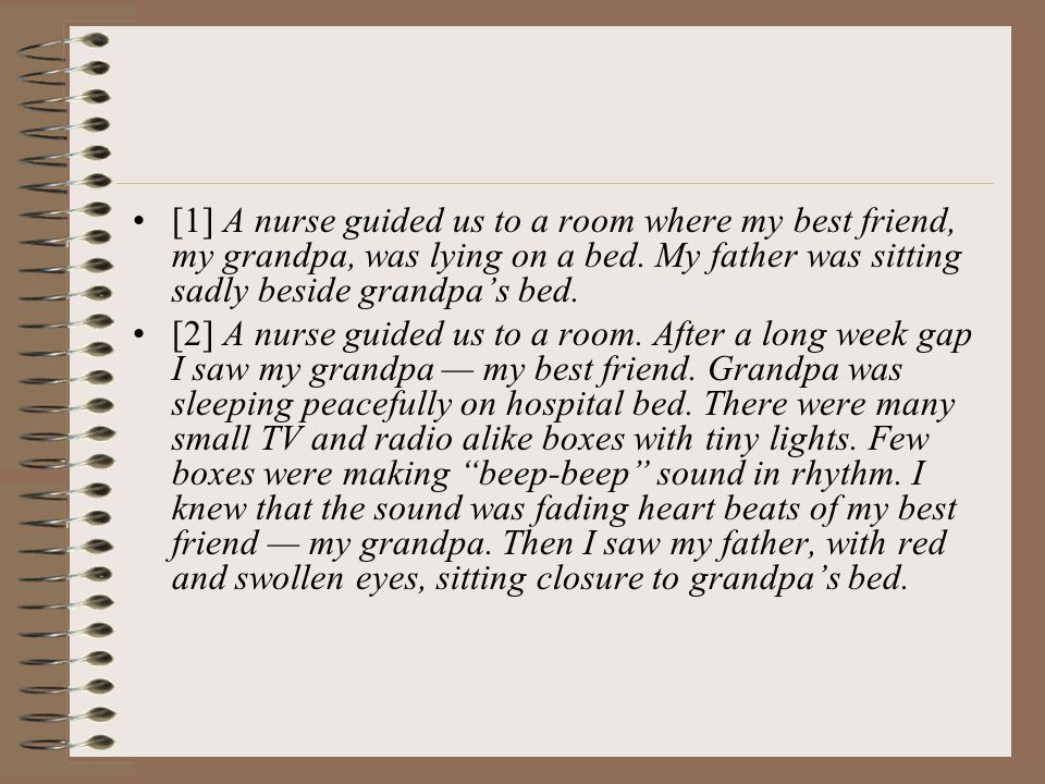 [1] A nurse guided us to a room where my best friend, my grandpa, was lying on a bed. My father was sitting sadly beside grandpa's bed.